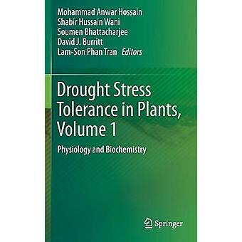 Drought Stress Tolerance in Plants Vol 1  Physiology and Biochemistry by Hossain & Mohammad Anwar