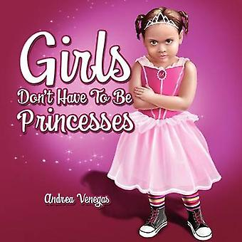 Girls Dont Have to Be Princesses by Venegas & Andrea