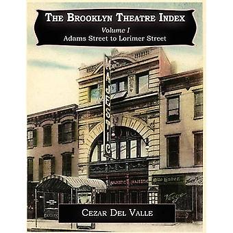 The Brooklyn Theatre Index Volume I Adams Street to Lorimer Street by Del Valle & Cezar Joseph