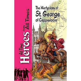 The Martyrdom of Saint George of Cappadocia by Budge & E. A. Wallis