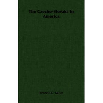The CzechoSlovaks In America by Miller & Kenneth D.