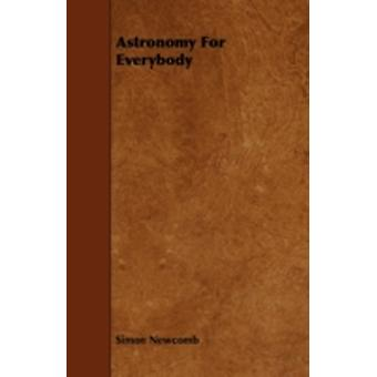 Astronomy For Everybody by Newcomb & Simon