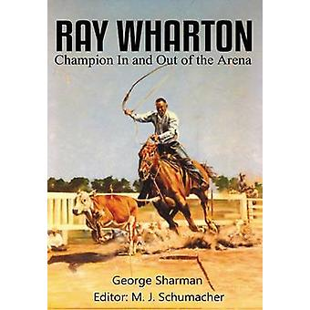 Ray Wharton Champion In and Out of the Arena by Sharman & George