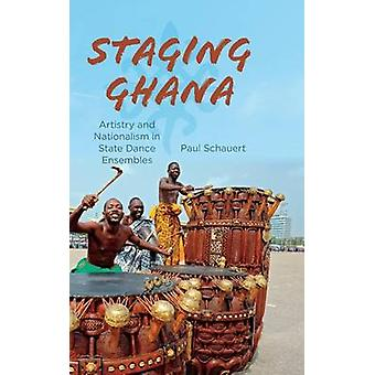 Staging Ghana - Artistry and Nationalism in State Dance Ensembles by P