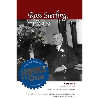 Ross Sterling - Texan - A Memoir by the Founder of Humble Oil and Refi