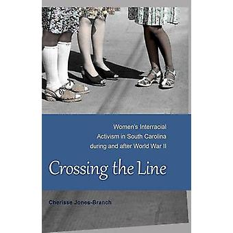Crossing the Line - Women's Interracial Activism in South Carolina Dur
