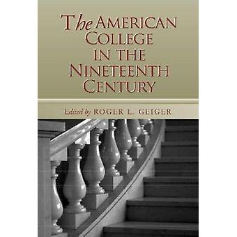 The American College in the Nineteenth Century by Geiger - Roger L. (