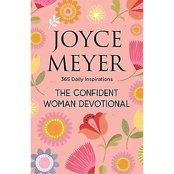 The Confident Woman Devotional - 365 Daily Inspirations by Joyce Meyer