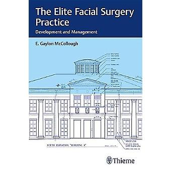 The Elite Facial Surgery Practice - Development and Management by E.G.