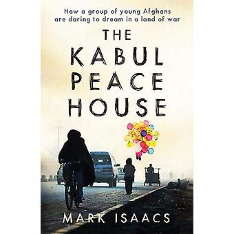 The Kabul Peace House - How a Group of Young Afghans are Daring to Dre