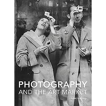 Photography and the Art Market by Juliet Hacking - 9781848221482 Book