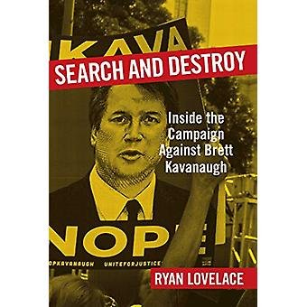 Search and Destroy - Inside the Campaign against Brett Kavanaugh by Ry
