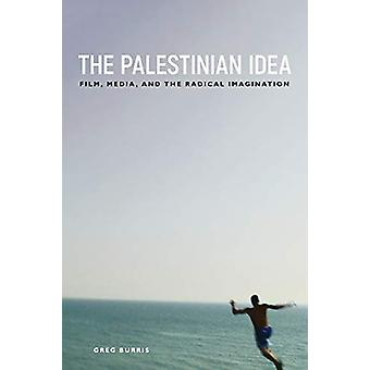 The Palestinian Idea - Film - Media - and the Radical Imagination by G