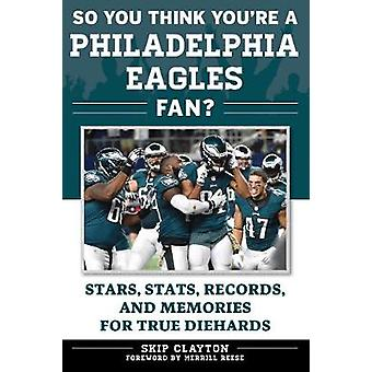 So You Think You're a Philadelphia Eagles Fan? - Stars - Stats - Recor
