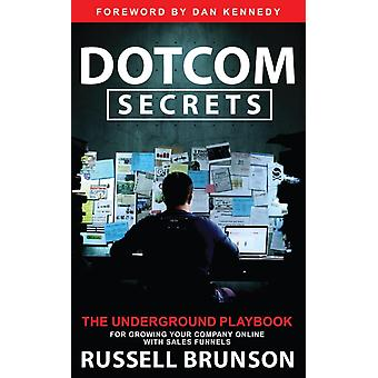 Dotcom Secrets  The Underground Playbook for Growing Your Company Online with Sales Funnels by Russell Brunson