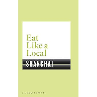 Eat Like a Local SHANGHAI by Bloomsbury - 9781526605177 Book