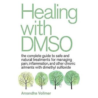 Healing With Dmso - The Complete Guide to Safe and Natural Treatments