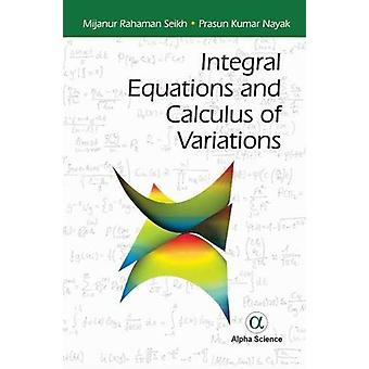Integral Equations and Calculus of Variations by Mijanur Rahaman Seik