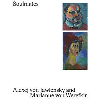 Soulmates Alexej Von Jawlensky and Marianne Von Werefkin by Edited by Roman Zieglgansberger & Edited by Annegret Hoberg & Edited by Alexander Klar & Edited by Matthias Muhling