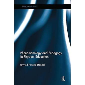 Phenomenology and Pedagogy in Physical Education by Standal & Oyvind Norwegian School of Sport Sciences & Norway