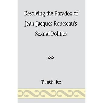 Resolving the Paradox of Jean-Jacques Rousseau's Sexual Politics by T