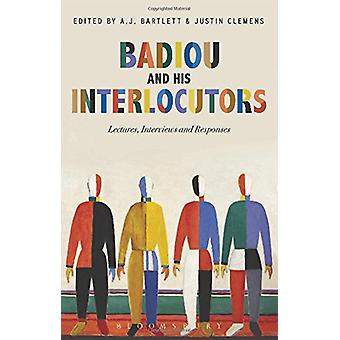 Badiou and His Interlocutors - Lectures - Interviews and Responses by