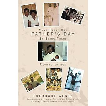 Make Every Day Father's Day - By Being There by Theodore Wentz - 97814