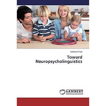 Toward Neuropsycholinguistics by Sadeq Al Yaari - 9783659555008 Book