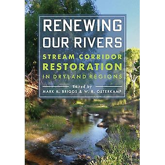 Renewing Our Rivers by Edited by Mark K Briggs & Edited by Waite R Osterkamp