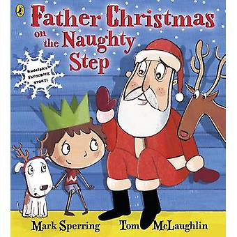 Father Christmas on the Naughty Step by Mark Sperring