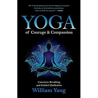 Yoga of Courage and Compassion by William Yang