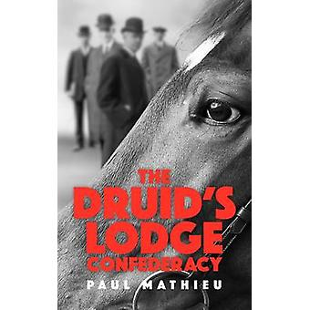 The Druids Lodge Confederacy  The Gamblers Who Made Racing Pay by Paul Mathieu