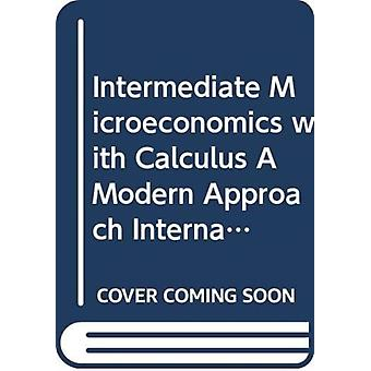 Intermediate Microeconomics with Calculus A Modern Approach International Student Edition  Workouts in Intermediate Microeconomics for Intermediate Microeconomics and Intermediate Microeconomics with by Varian & Hal R. University of California & Berkeley