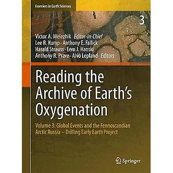 Reading the Archive of Earths Oxygenation by Edited by Victor Melezhik & Edited by Anthony R Prave & Edited by Eero J Hanski & Edited by Anthony E Fallick & Edited by Aivo Lepland & Edited by Lee R Kump & Edited by Harald Strau