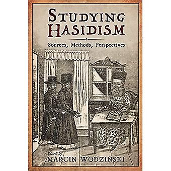 Studying Hasidism: Sources, Methods, Perspectives