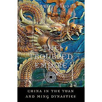 The Troubled Empire - China in the Yuan and Ming Dynasties by Timothy