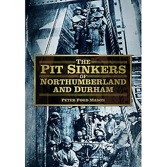 The Pit Sinkers of Northumberland and Durham by Peter Ford Mason - 97