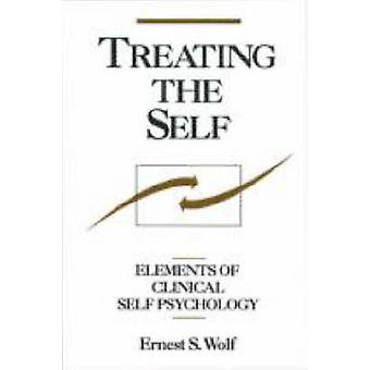Treating the Self - Elements of Clinical Self Psychology by E.S. Wolf