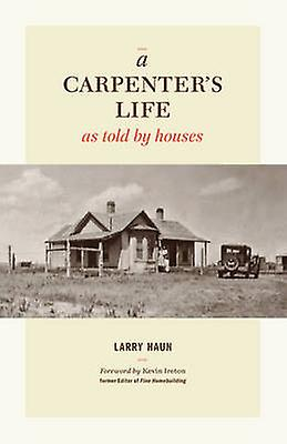 A Carpenter's Life as Told by Houses by Larry Haun - 9781600854026 Bo