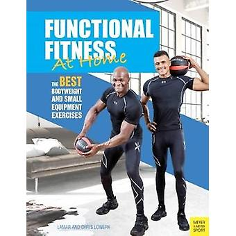 Functional Fitness at Home - The Best Bodyweight and Small Equipment E