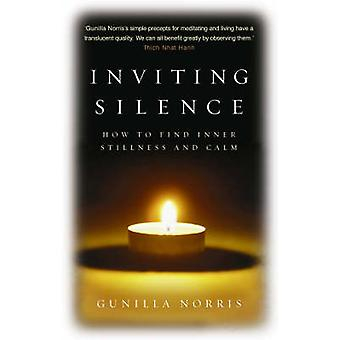 Inviting Silence - How to Find Inner Stillness and Calm by Gunilla Nor