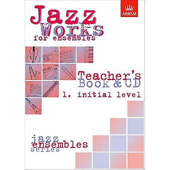 Jazz Works for Ensembles - 1. Initial Level (Teacher's Book & CD) by