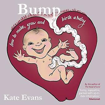 Bump - How to Make - Grow and Birth a Baby (First) by Kate Evans - 978