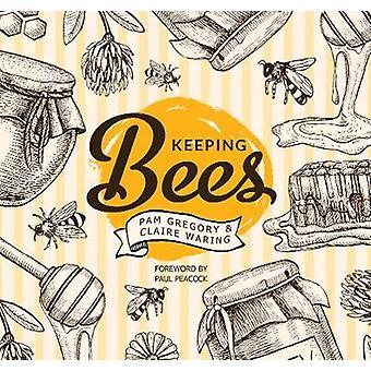 Att hålla bin - välja - vårdande & skördar av Pam Gregory - Claire