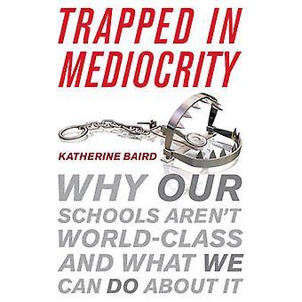 Preso em mediocridade - por que nossas escolas não são de classe mundial e o que nós