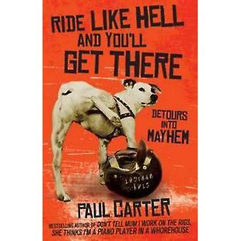 Ride Like Hell and You'll Get There by Paul Carter - 9781743312766 Bo