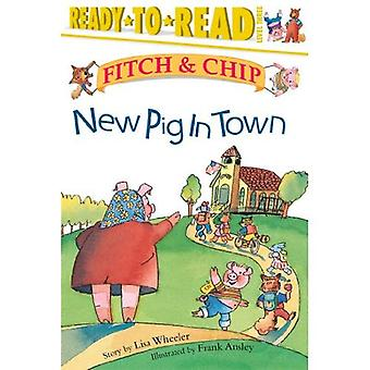 New Pig in Pig Town: 1 (Fitch & Chip (Hardcover))