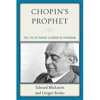 Chopin's Prophet: The Life of Pianist Vladimir de Pachmann