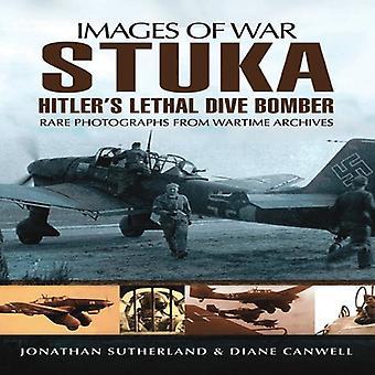 Stuka: Hitler's Lethal Dive Bomber (Images of War)