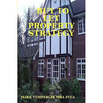 BUY TO LET PROPERTY STRATEGY by TEMPERLEY MBA FCCA & MARK